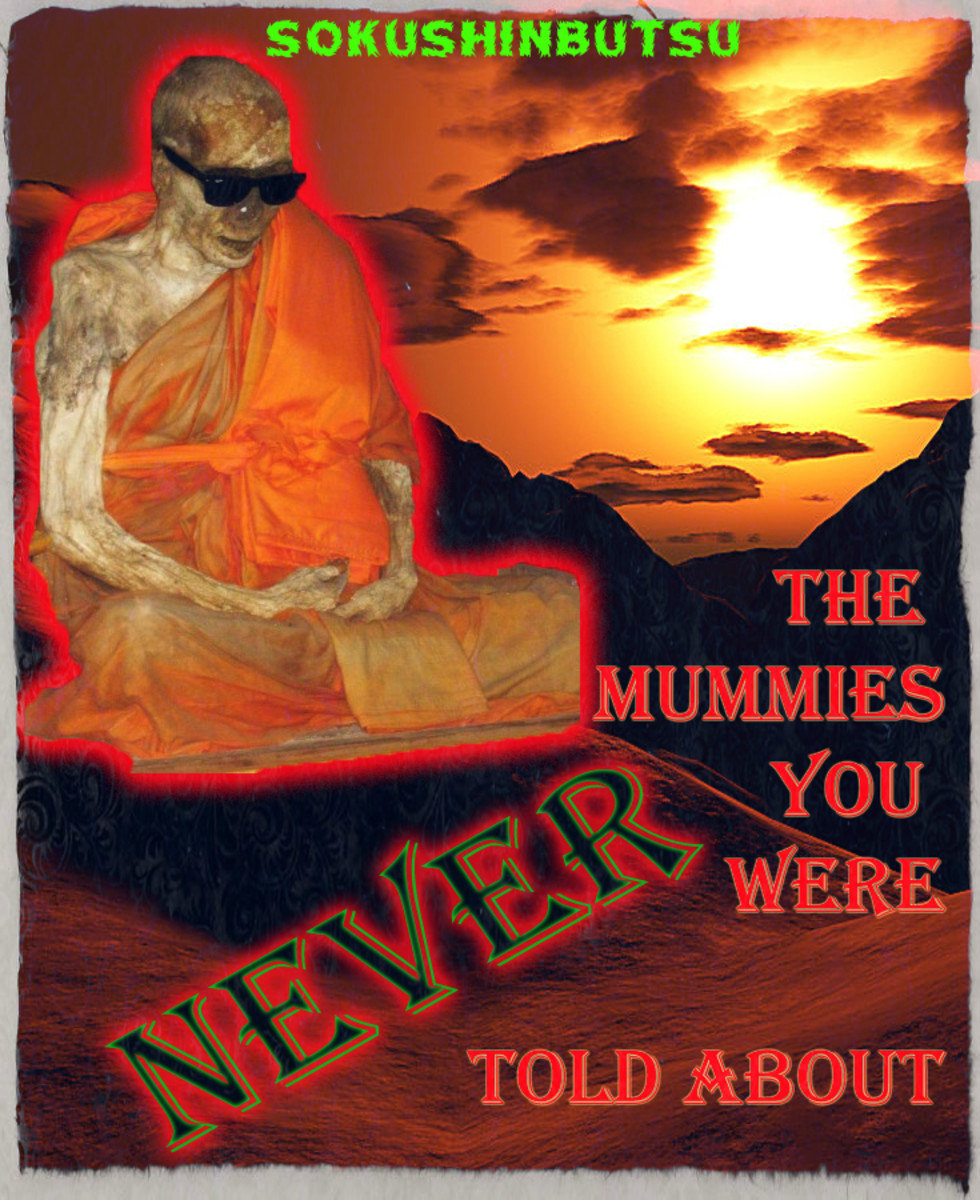 The Sokushinbutsu mummies are very creepy; as they were not mummified by others, but instead themselves. That's right. THESE PEOPLE MUMMIFIED THEMSELVES. They would slowly poison themselves, and lock themselves away in tombs awaiting death.