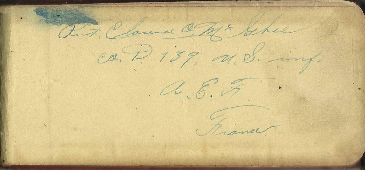 Inside cover: Pvt. Clarence O. McGhee, Co. D 139, U.S. Infantry, A.E.F. (American Expeditionary Forces), France.