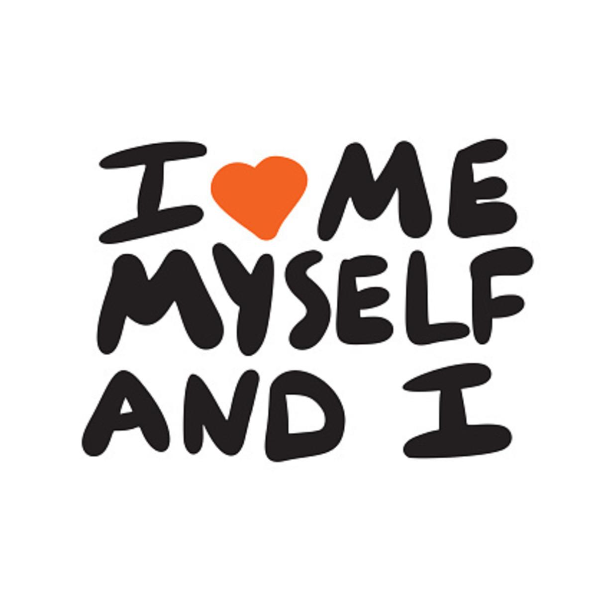 """""""I, Me, Myself"""""""