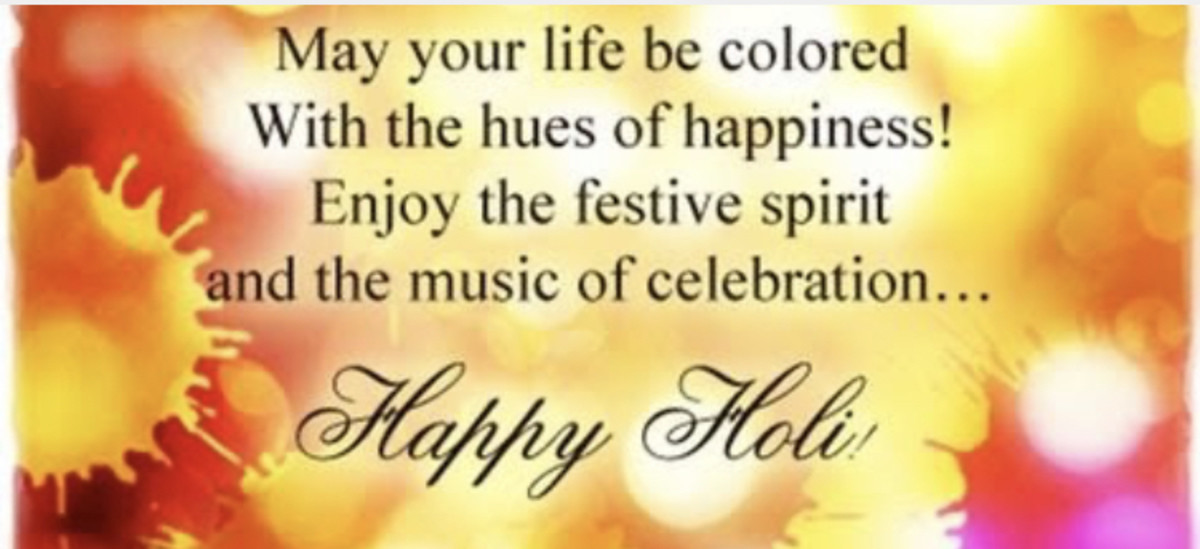 Full moon night of the ongoing month of Faagun is celebrated as Holi in India. It is a festival of colours and joy, special sweet delicacies and joyous, playful music ....