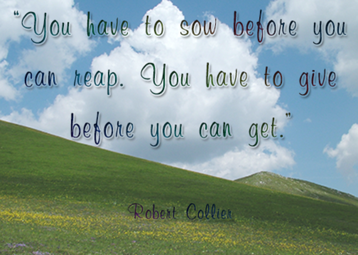 You have to sow before you can reap. You have to give before you can get.