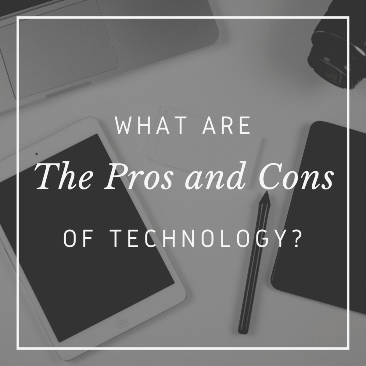 Learn about the many advantages and disadvantages of technology!