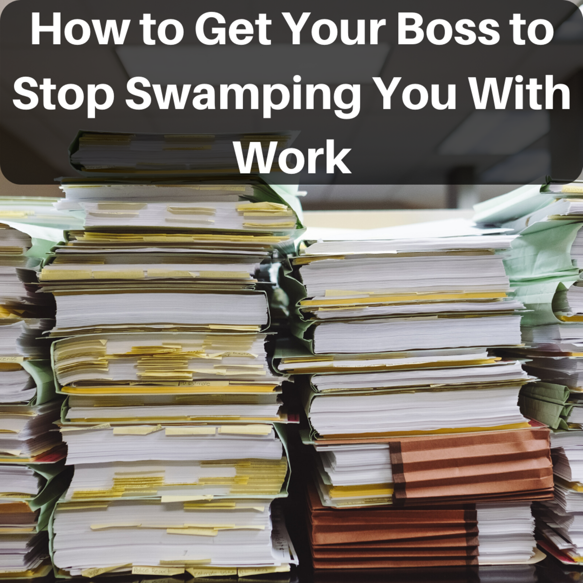 How to Tell Your Boss to Quit Swamping You With Too Much Work