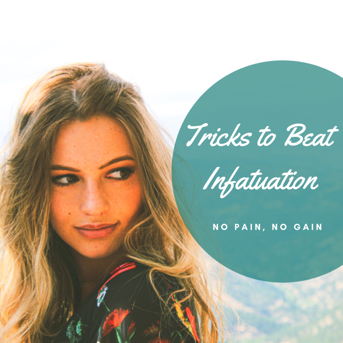 11 Psychological Tricks to Quickly Get Over Infatuation