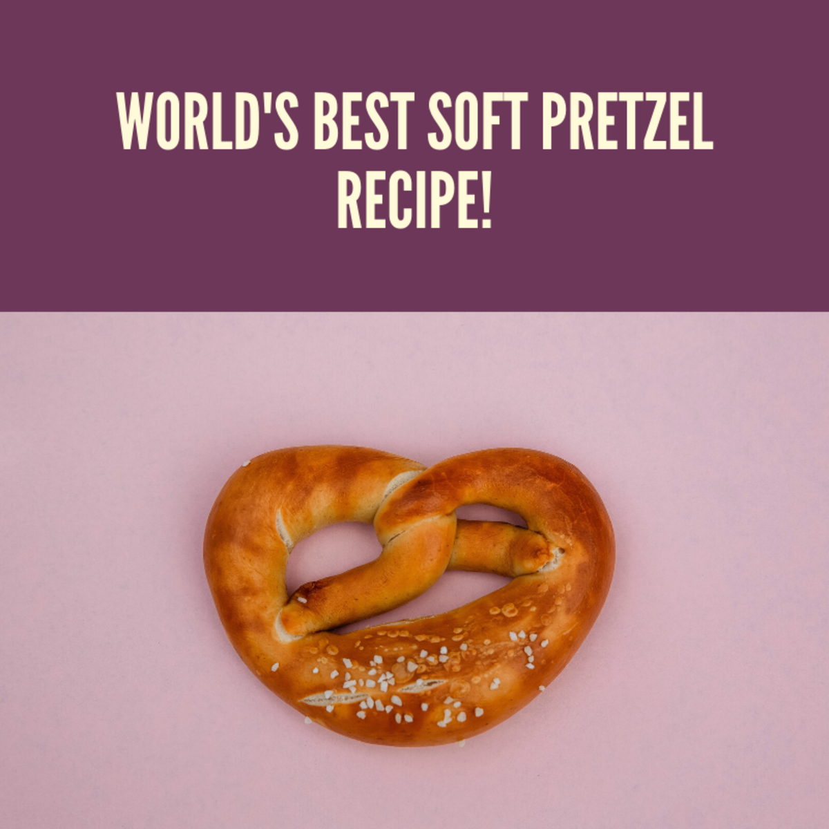 World's Best (and Easiest!) Soft Pretzel Recipe