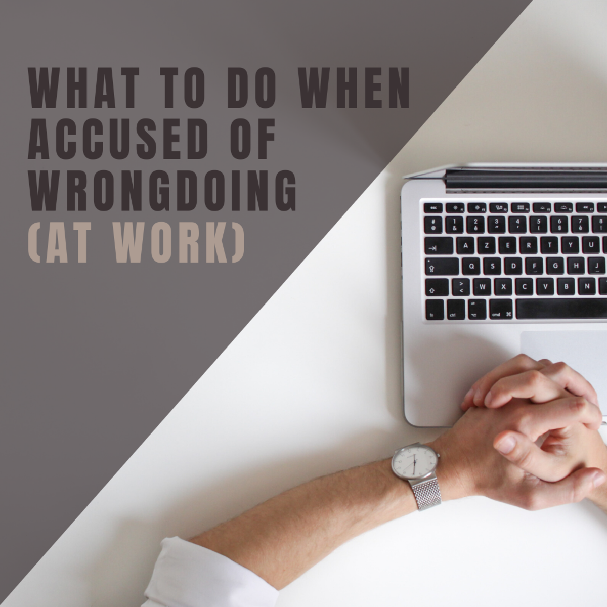 Accused of Wrongdoing at Work: What to Do