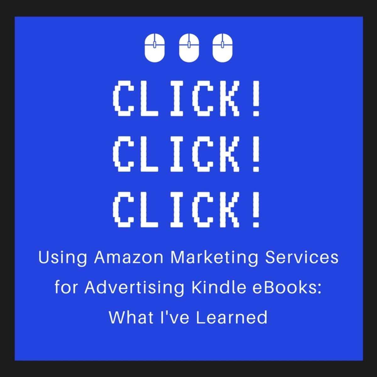 Using Amazon Marketing Services for Advertising Kindle Ebooks: What I've Learned