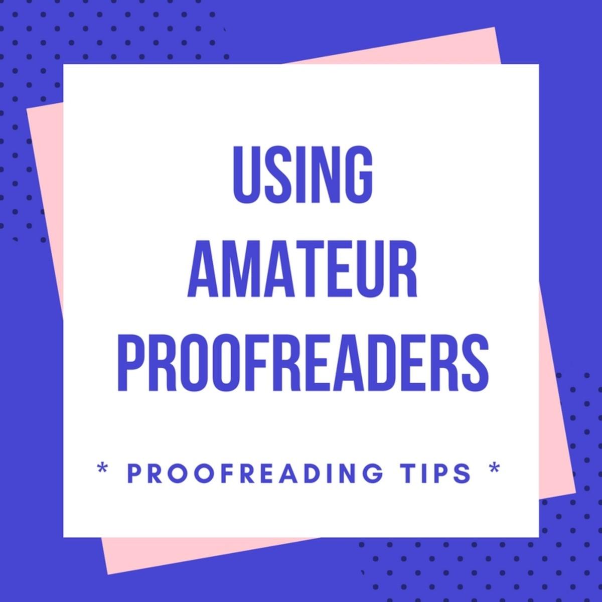 Proofreading Tips: Using Amateur Proofreaders