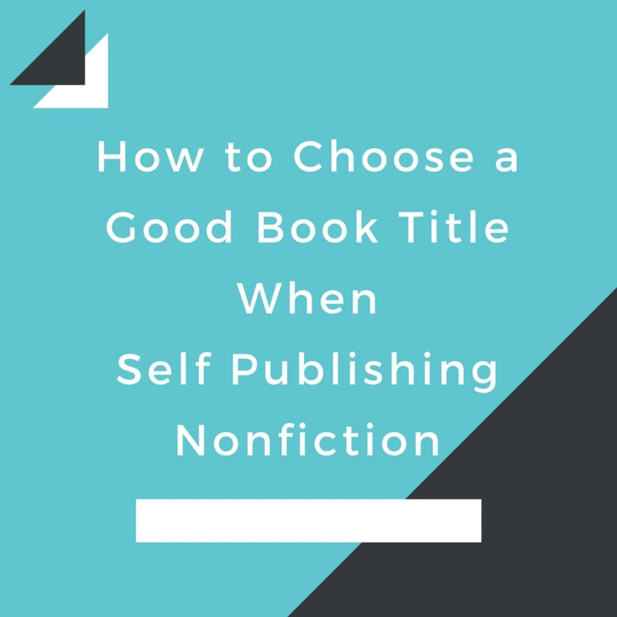 How to Choose a Good Book Title When Self Publishing Nonfiction
