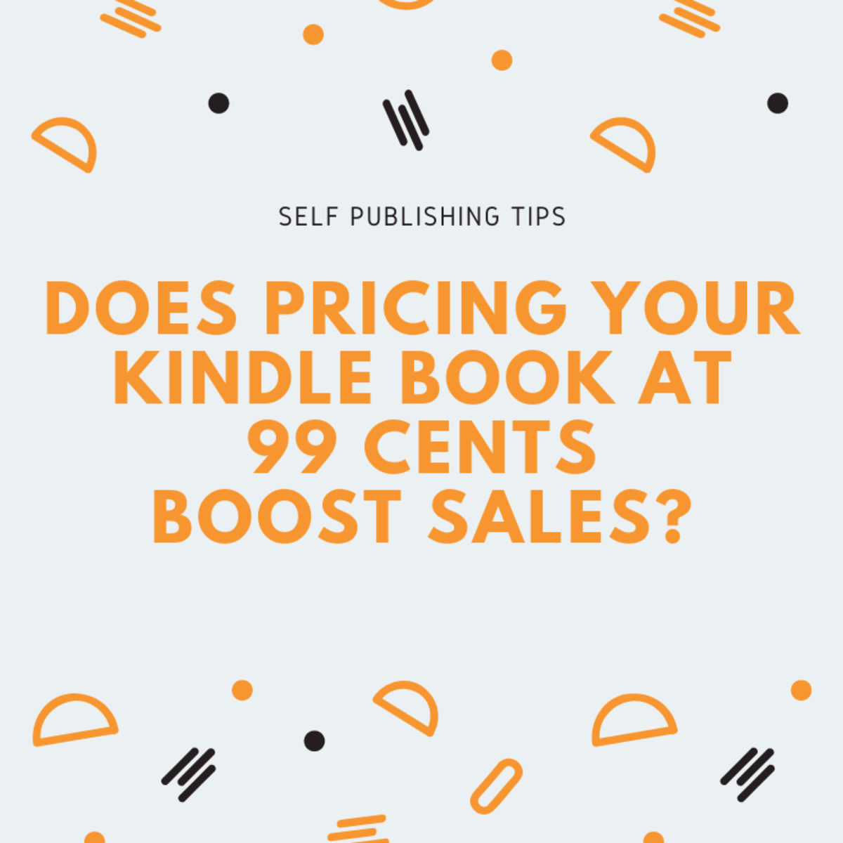 Does Pricing Your Kindle Book at 99 Cents Boost Sales?