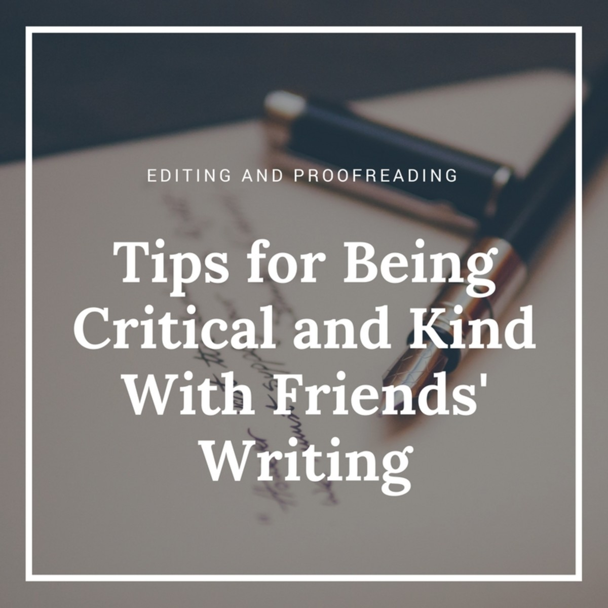 Editing and Proofreading Tips for Being Critical and Kind With Friends' Writing