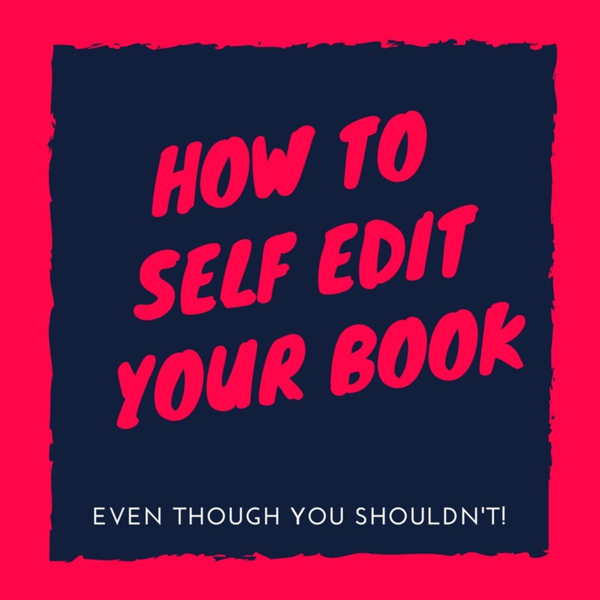 How to Self Edit Your Book (Even Though You Shouldn't)