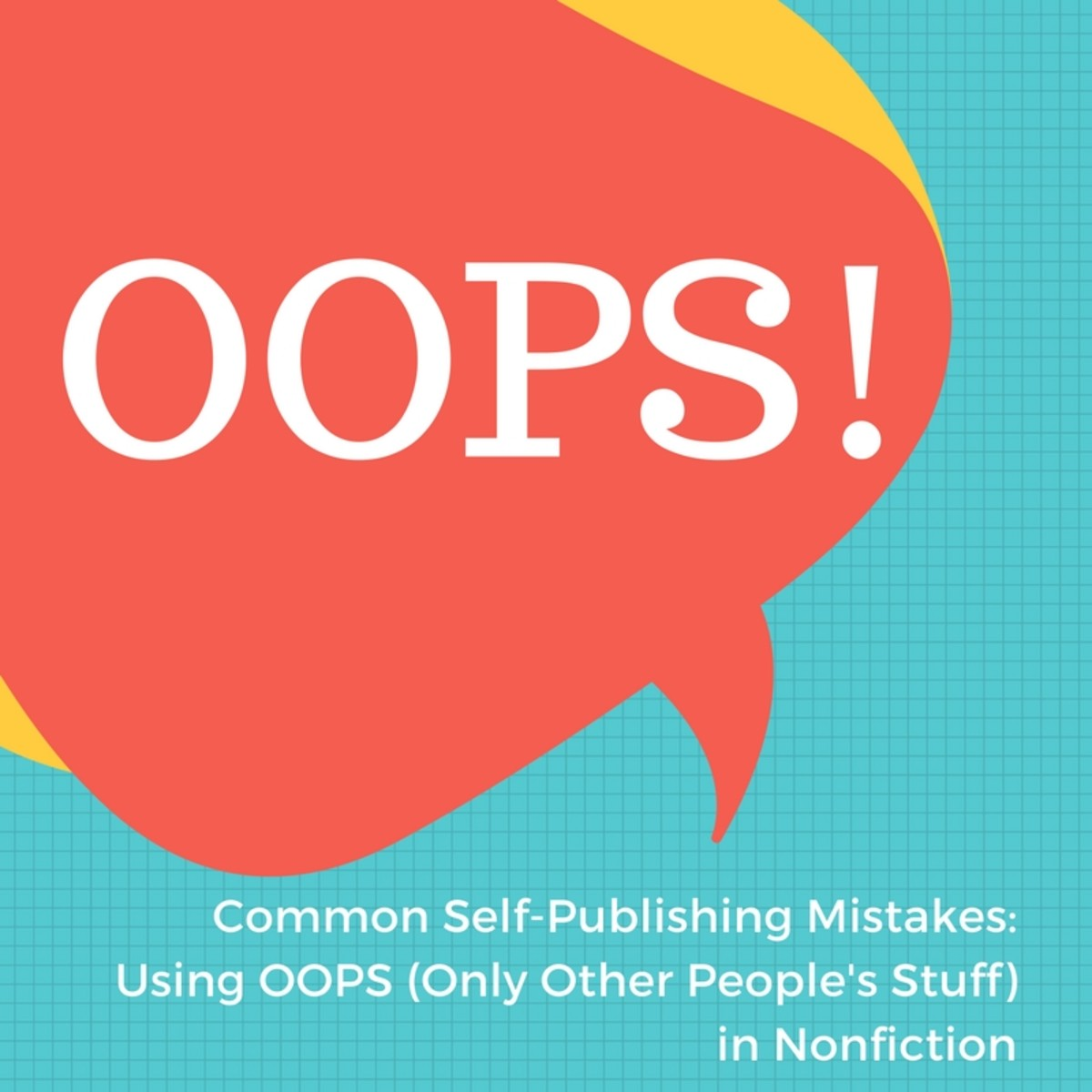 Common Self-Publishing Mistakes: Using OOPS (Only Other People's Stuff) in Nonfiction