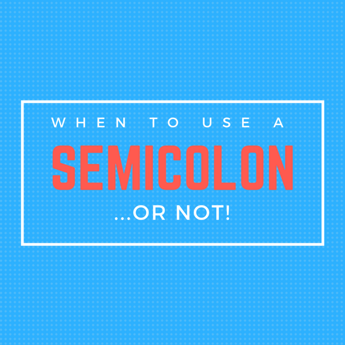 When to Use a Semicolon...or Not