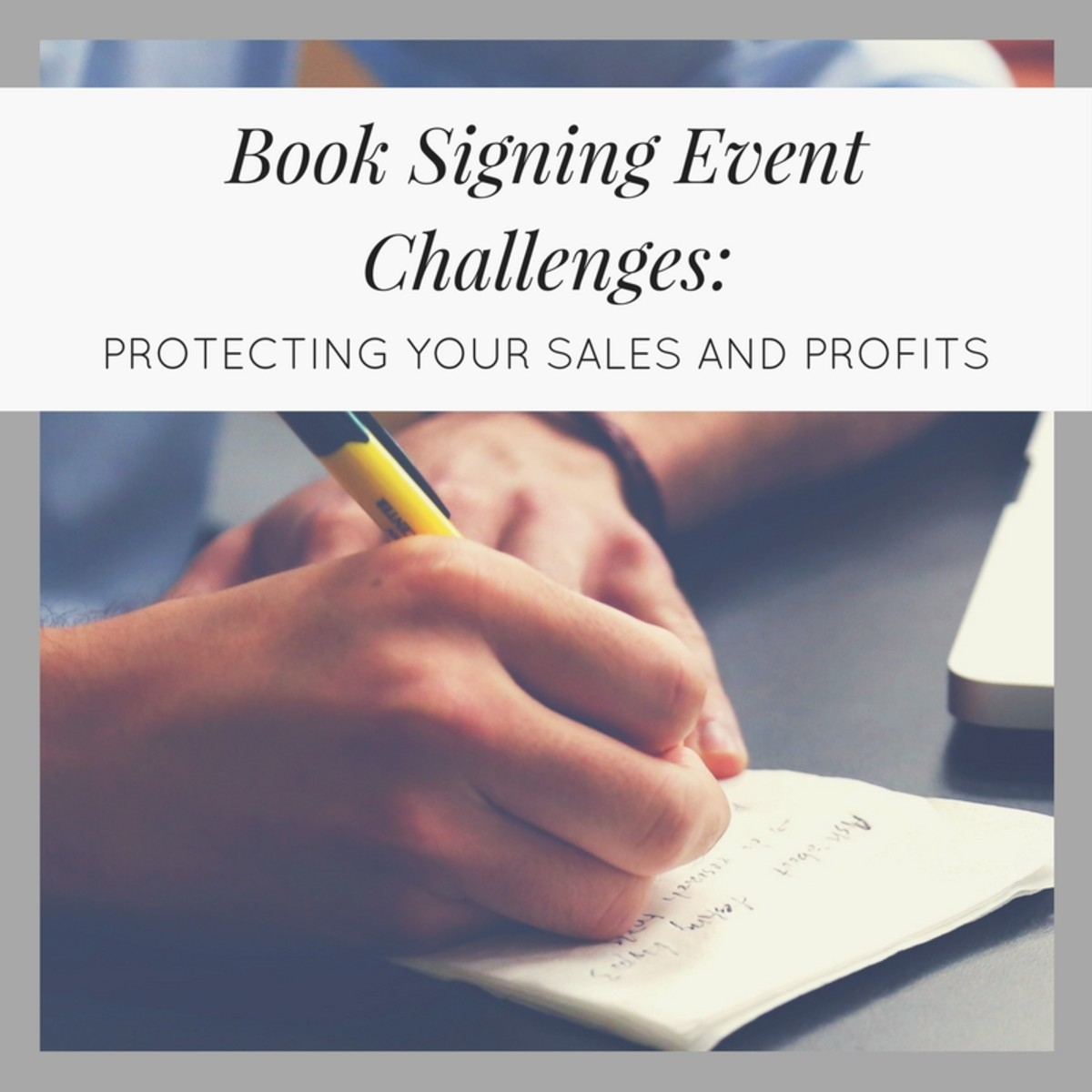 Book Signing Event Challenges: Protecting Your Sales and Profits