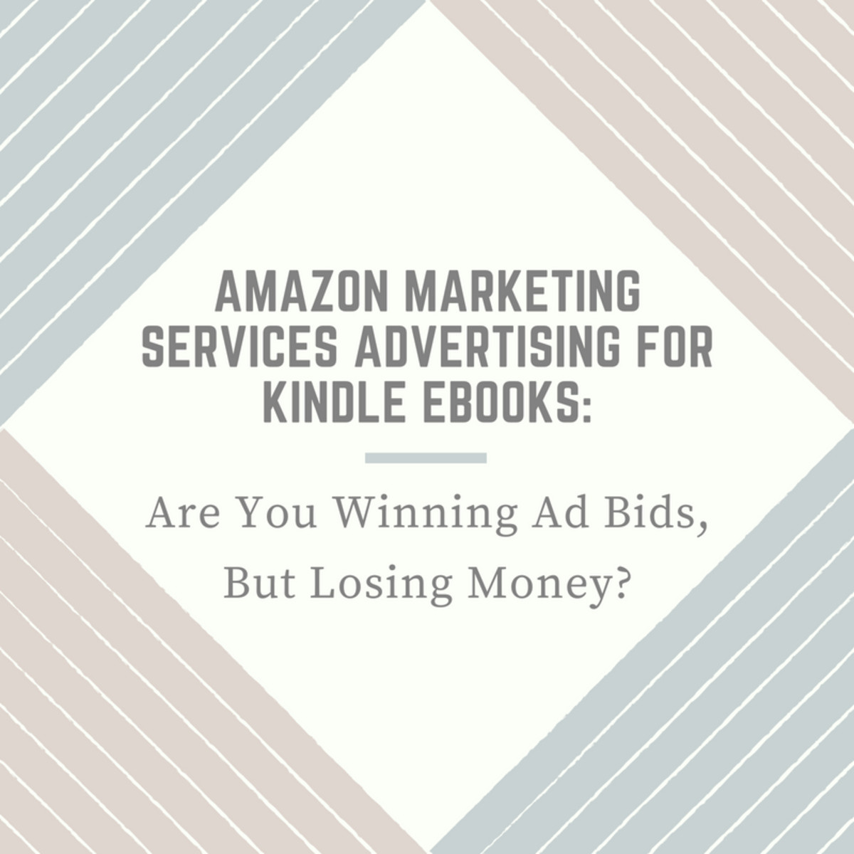 Amazon Marketing Services Advertising for Kindle Ebooks: Are You Winning Ad Bids, but Losing Money?