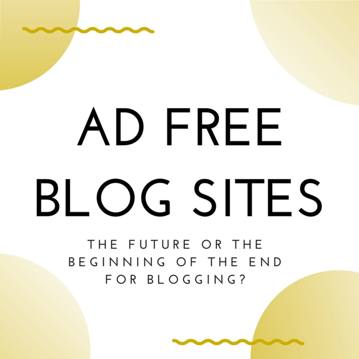 Ad-Free Blog Sites: The Future or the Beginning of the End for Blogging?
