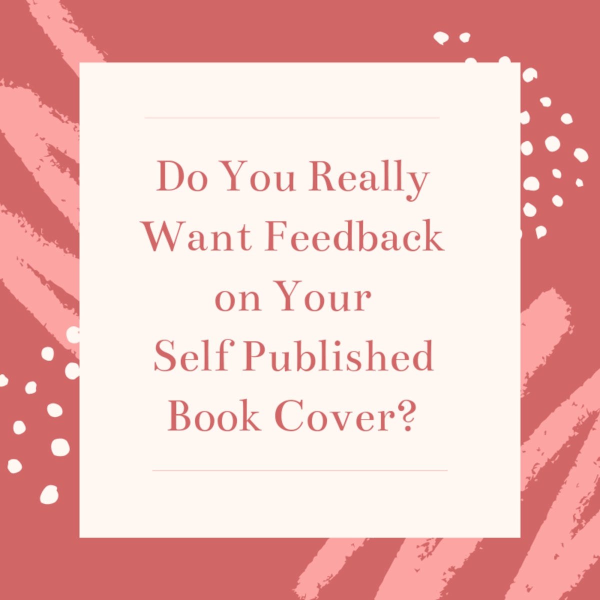 Do you really want feedback on your self-published book cover?