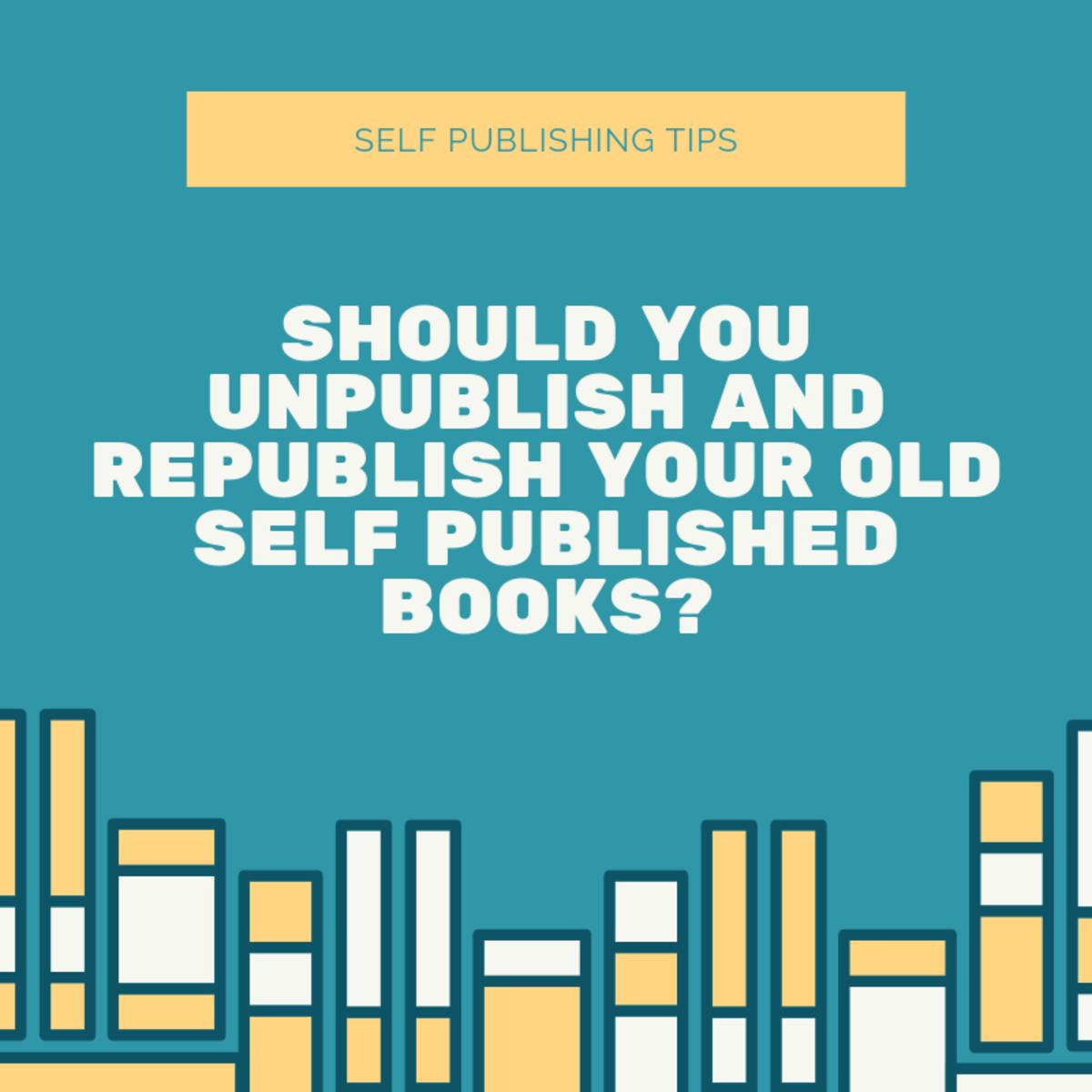 Should You Unpublish and Republish Your Old Self Published Books?