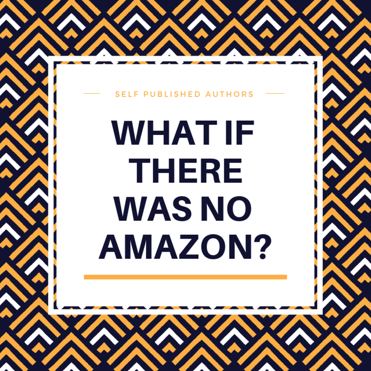Self Published Authors, What If There Was No Amazon?