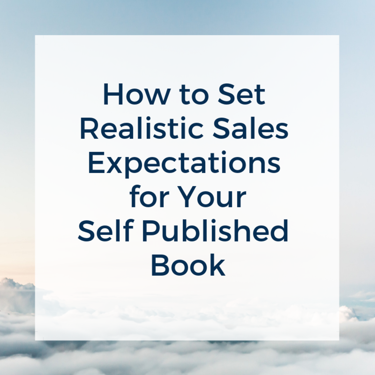 How to Set Realistic Sales Expectations for Your Self Published Book