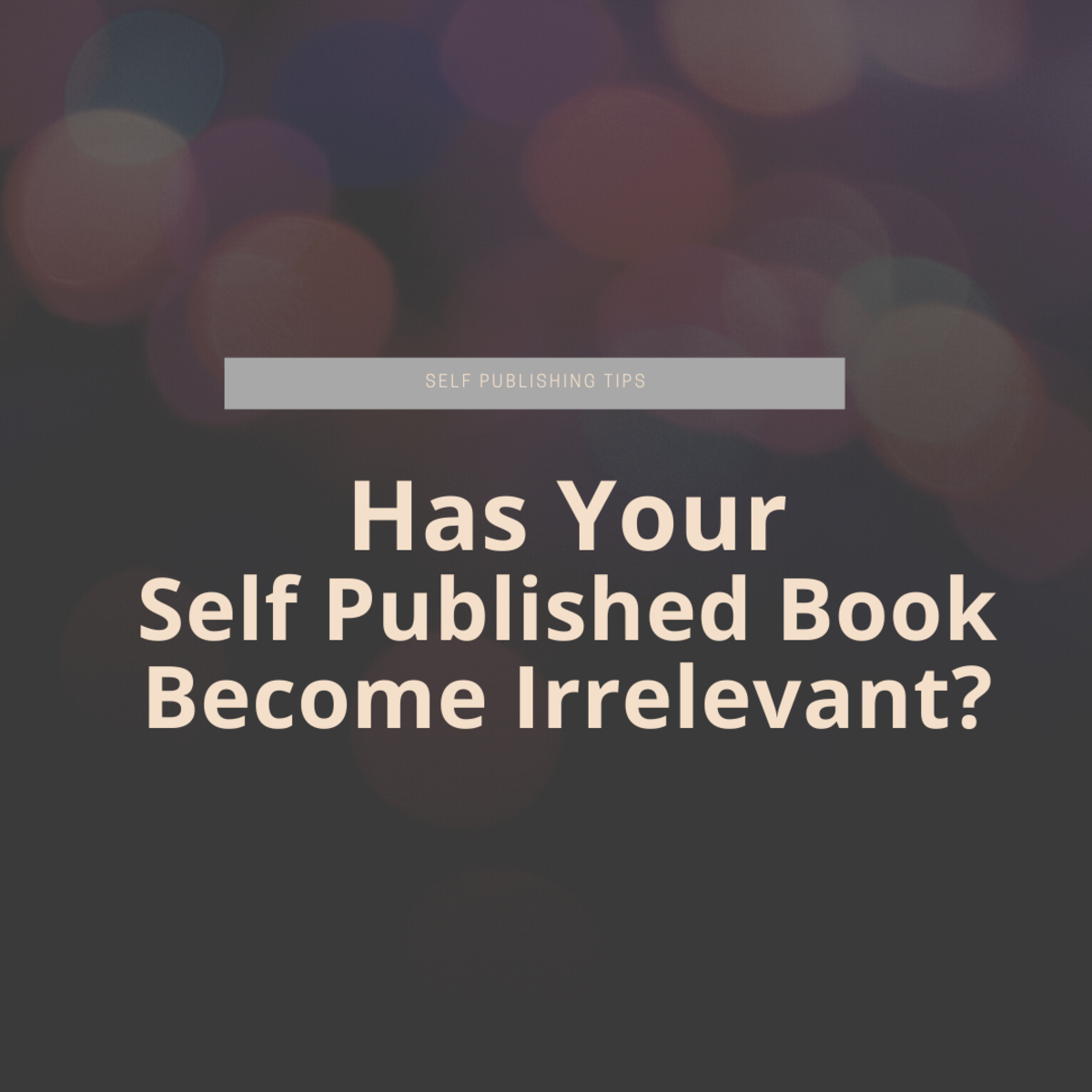 Has Your Self Published Book Become Irrelevant?