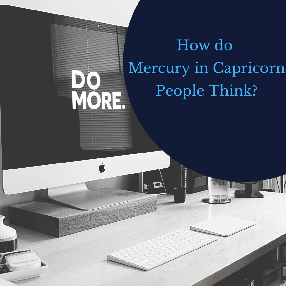 Capricorn in Mercury people work hard.