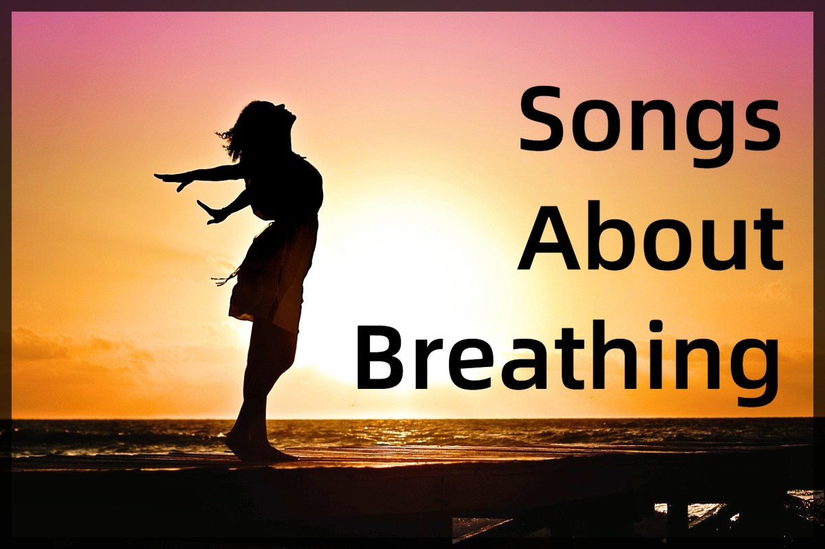 Take a deep cleansing breath and celebrate the life-sustaining need to breathe. Make a playlist of pop, rock, country, and R&B songs about heavy breathing, calm breathing, taking one's breath away, and feeling breathless.