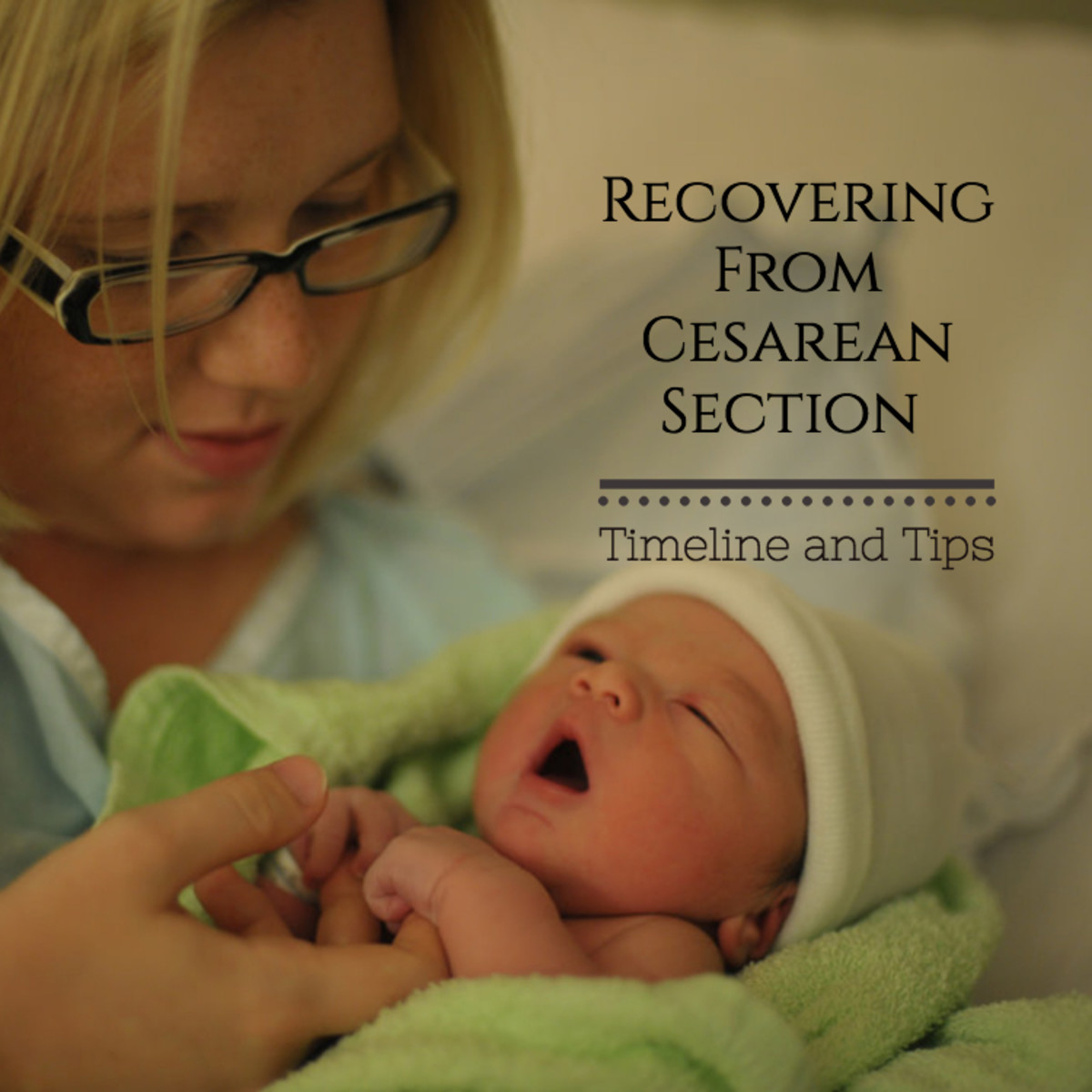 Recovering From Cesarean Section - Timeline and Tips