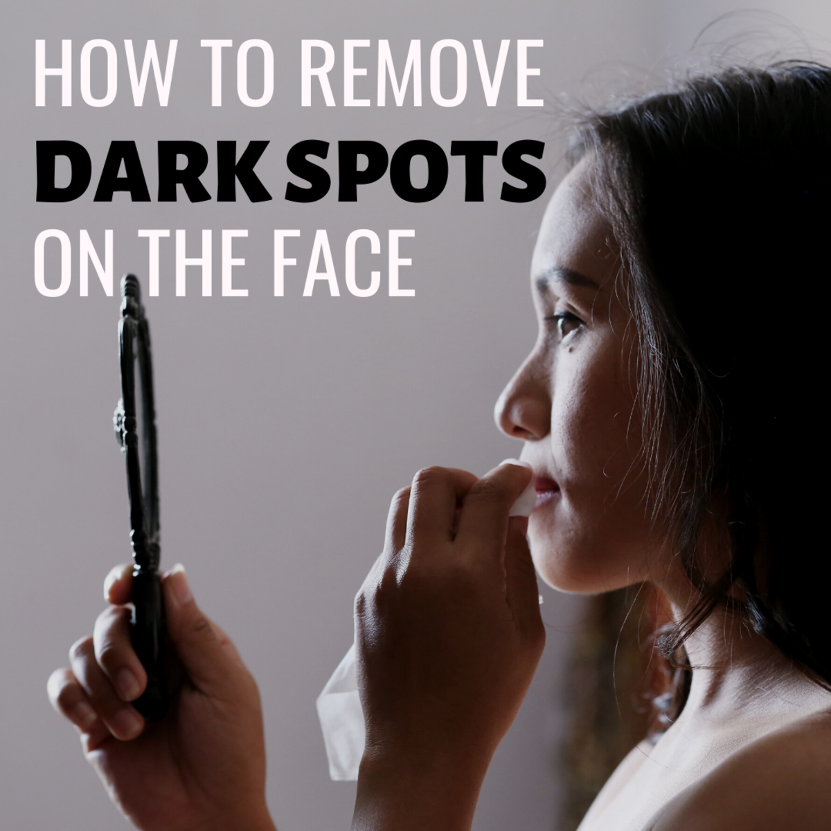 How to Remove Dark Patches and Spots From Your Face