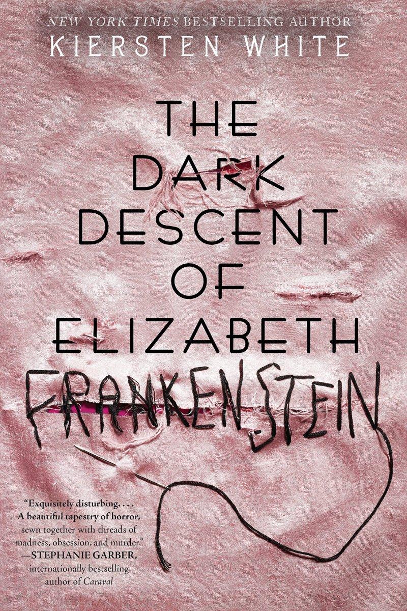 """""""The Dark Descent of Elizabeth Frankenstein"""" by Kiersten White"""