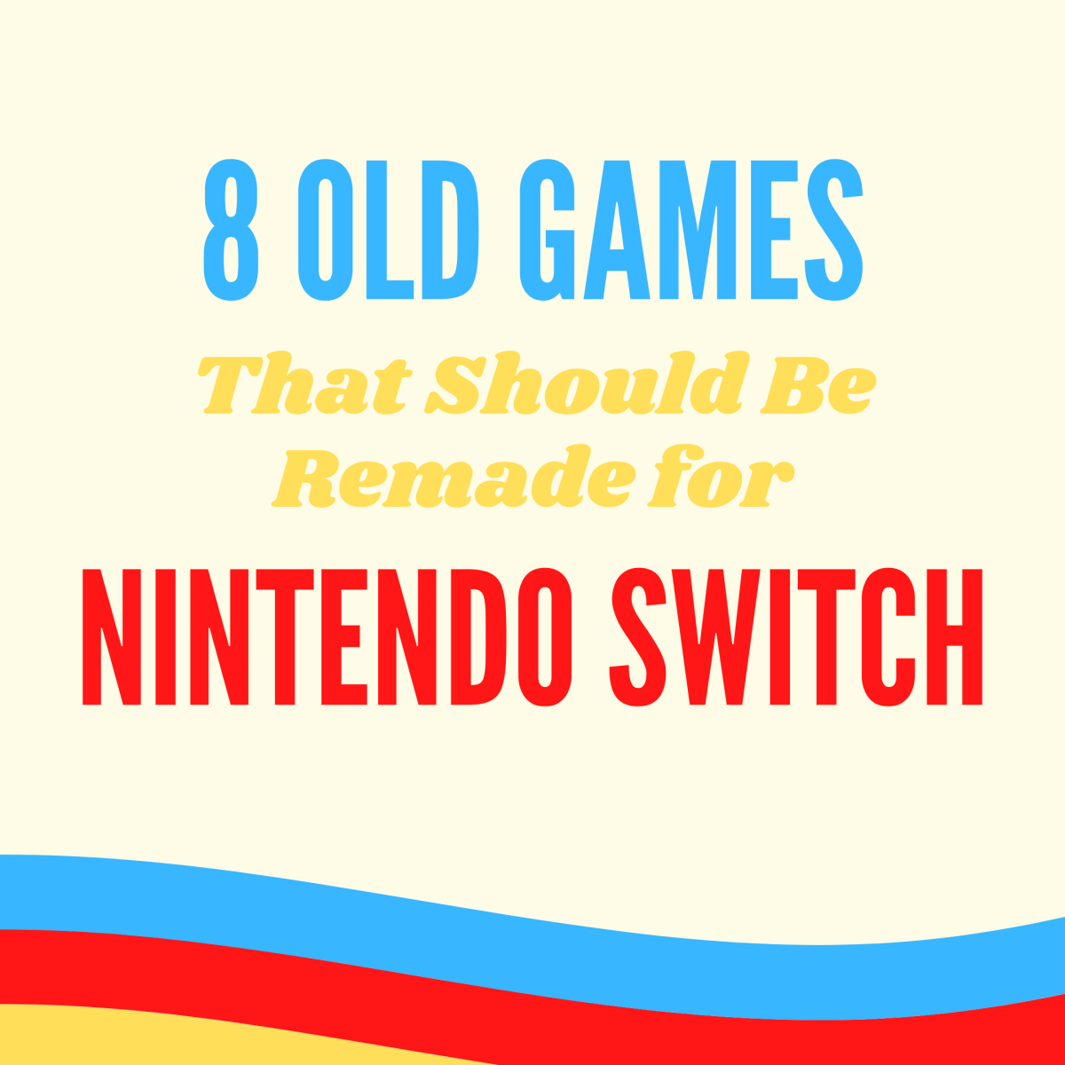 Do you wish these old games were remade for Switch?
