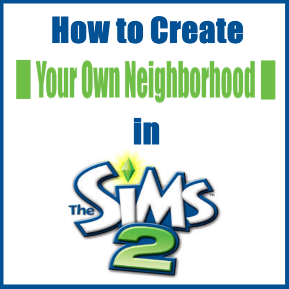 """Learn how to create your own neighborhood in """"The Sims 2"""" the quick and easy way!"""