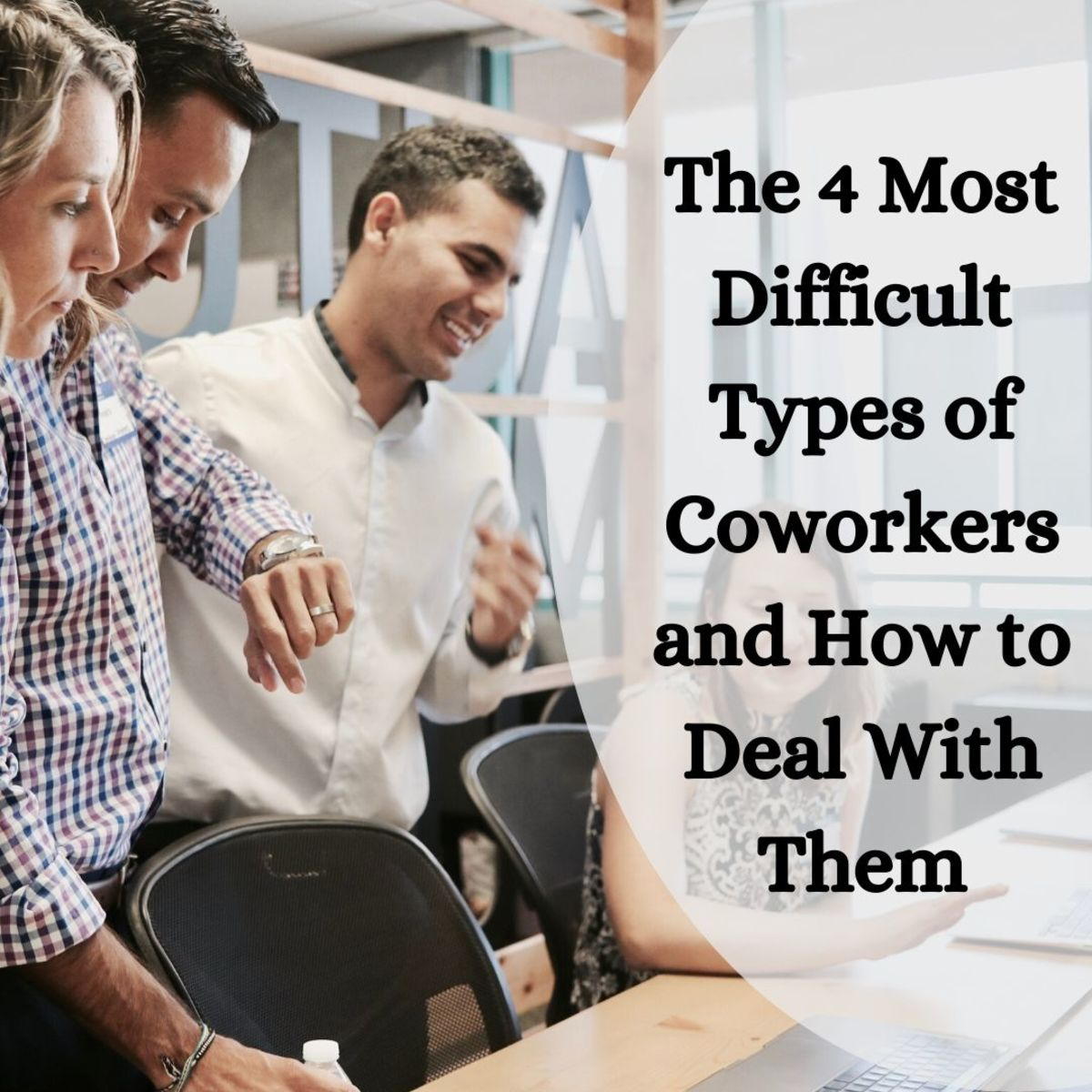 Learn how to deal with the four most challenging coworker personality types.