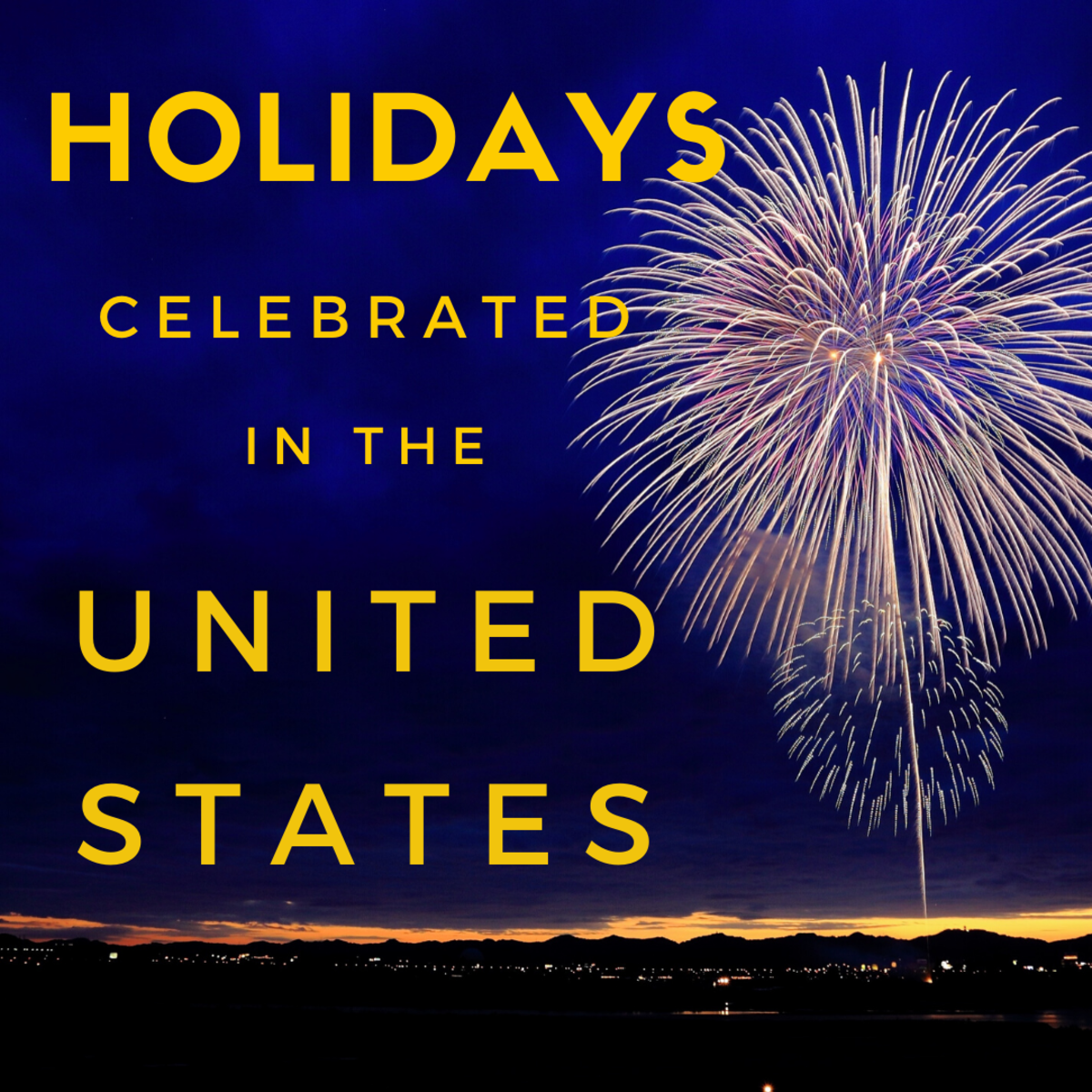 Many holidays are celebrated each month of the year in the US.