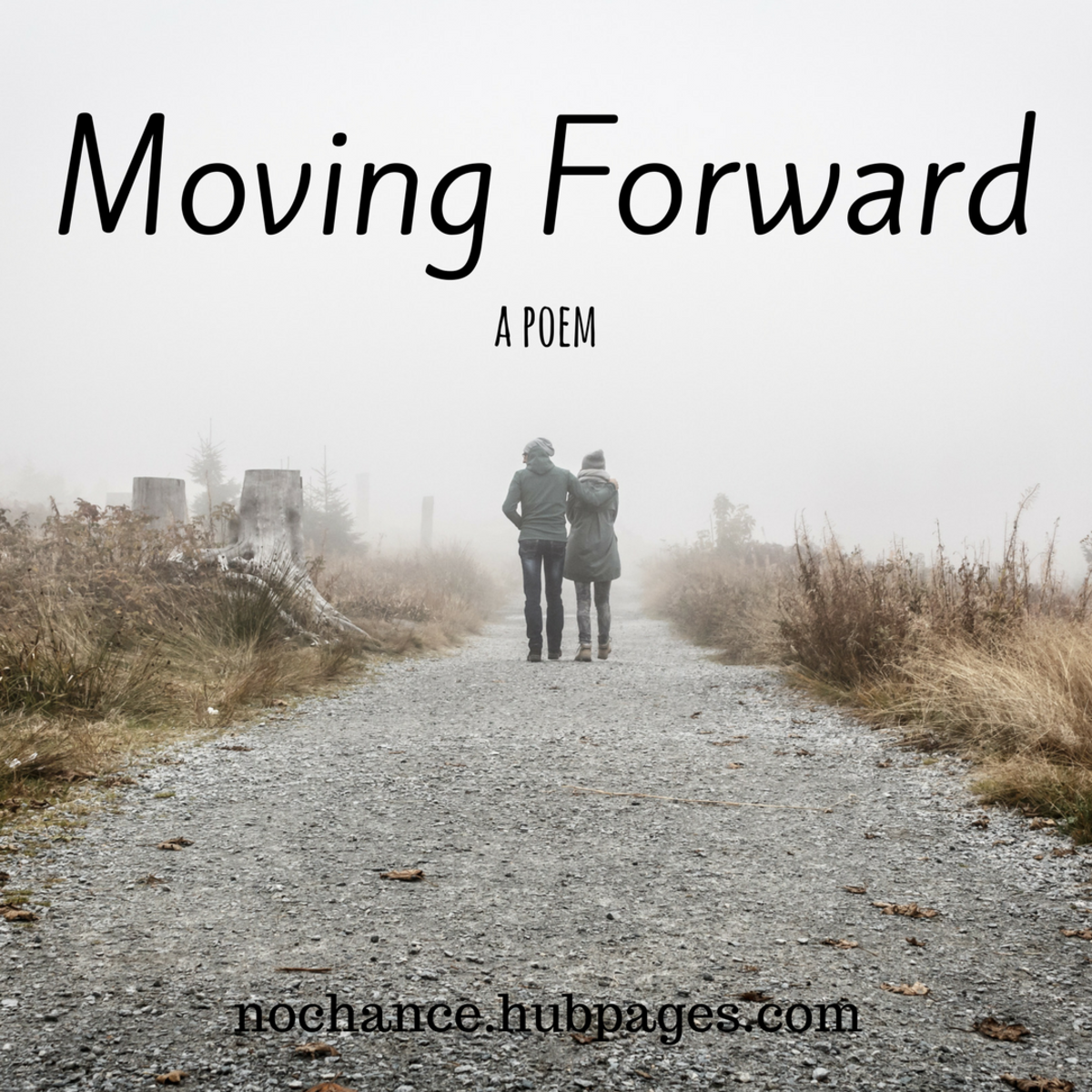A poem about moving forward in your life.