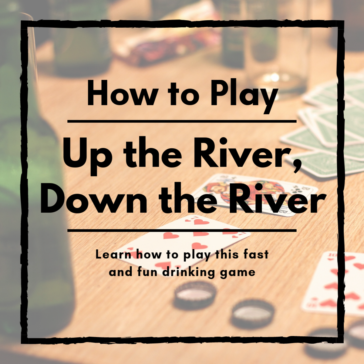 "Learn how to play the super fun and very effective drinking game known as ""Up the River, Down the River."""
