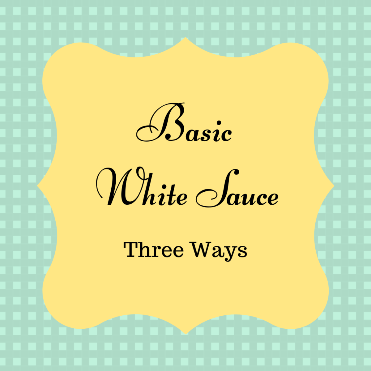 Knowing how to make a basic white sauce is a must!