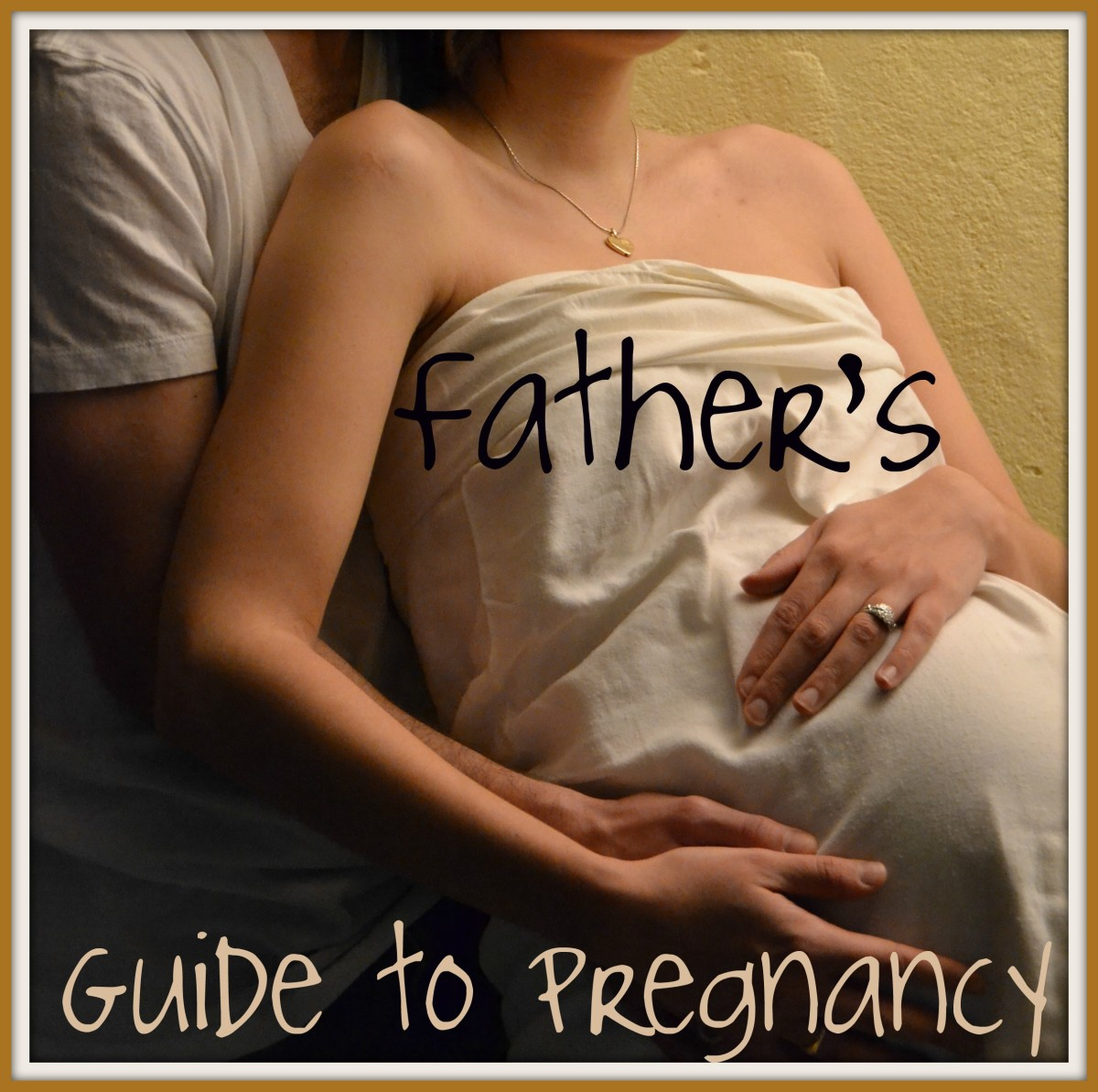 First Time Father Guide: Pregnancy, Birth & Babies