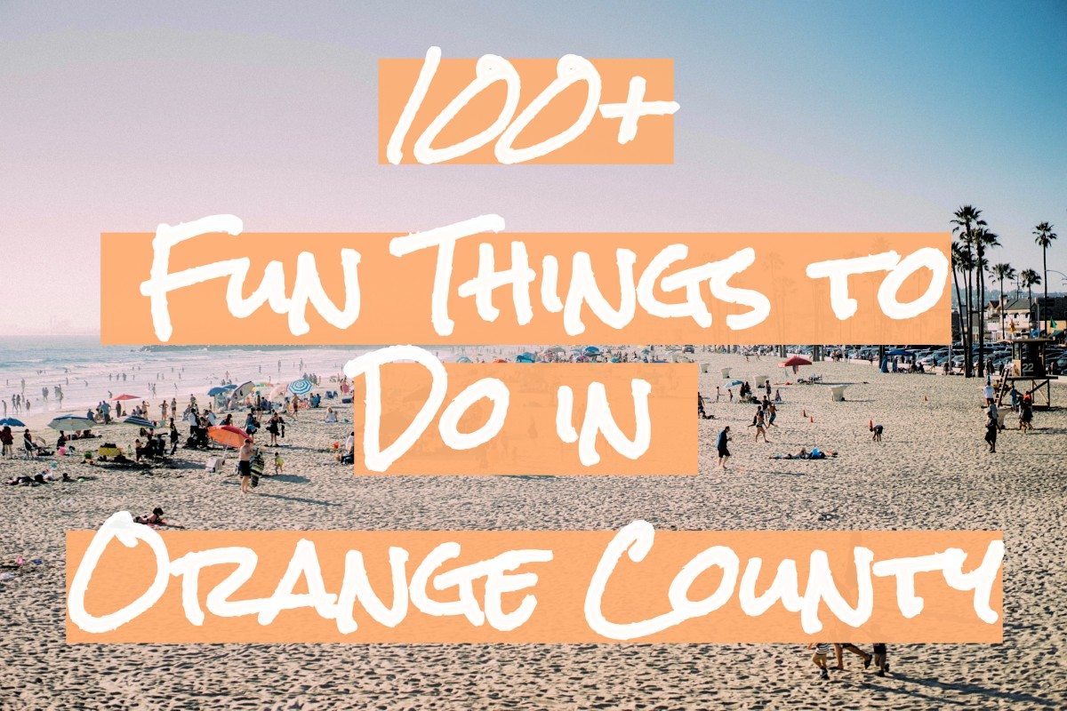 100 Things To Do In Orange County California