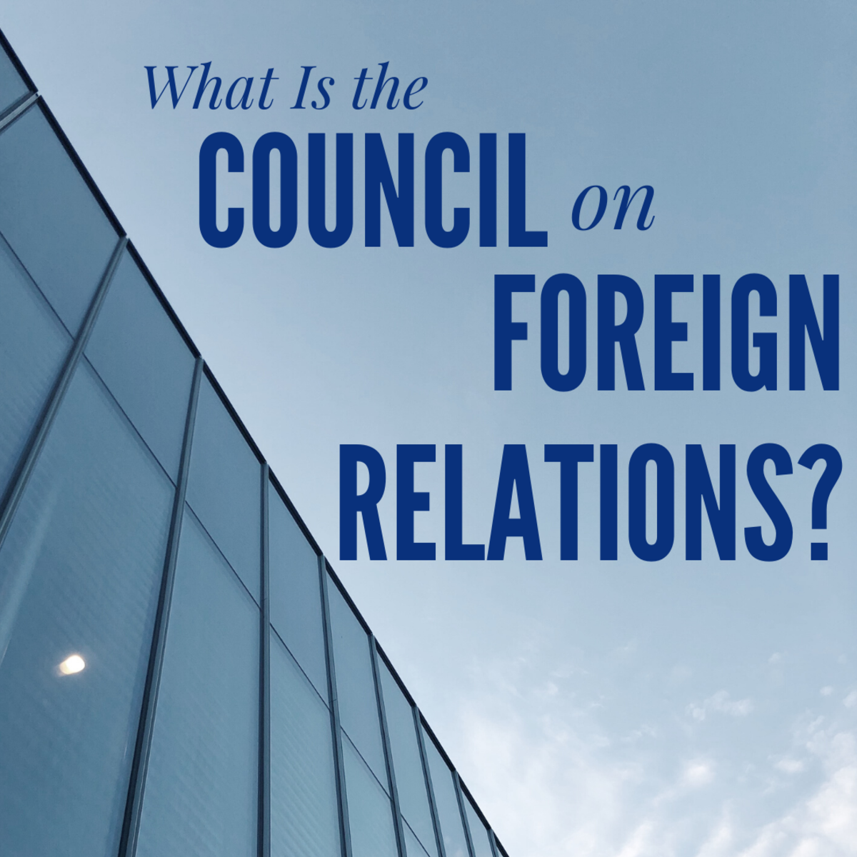 What Is the Council on Foreign Relations?