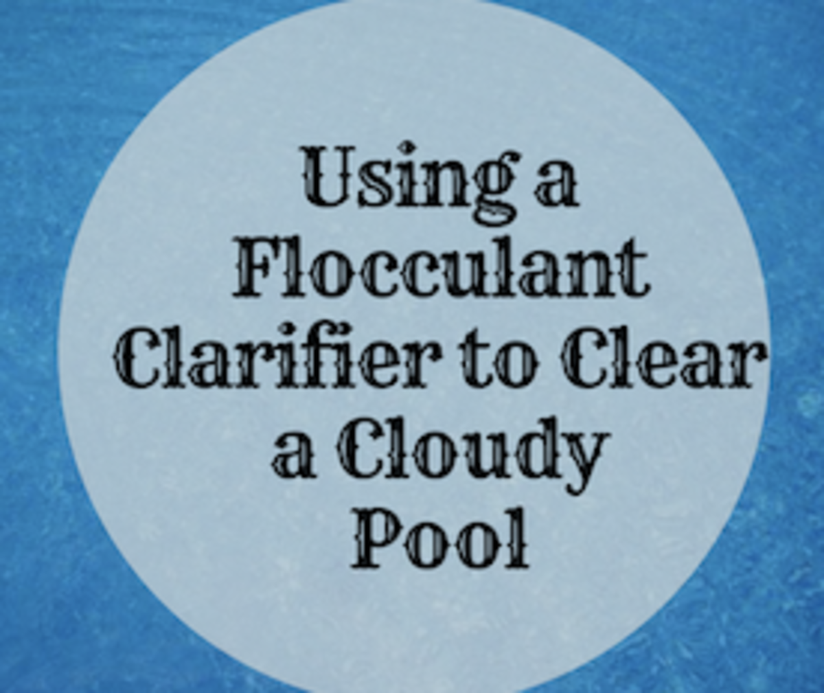 Using a flocculant clarifier to clear your cloudy pool is cheap and efficient!