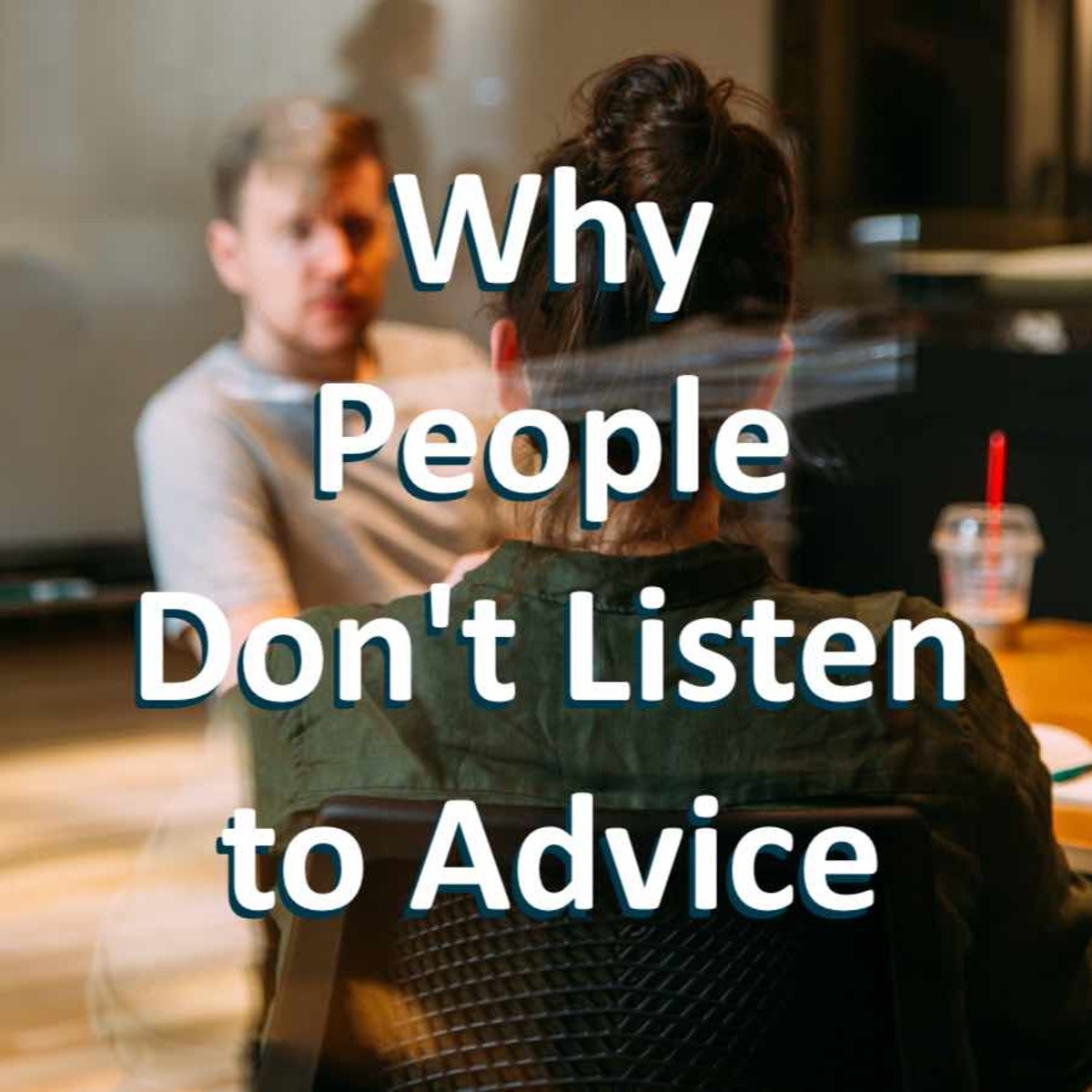 Why Don't People Listen to Advice?