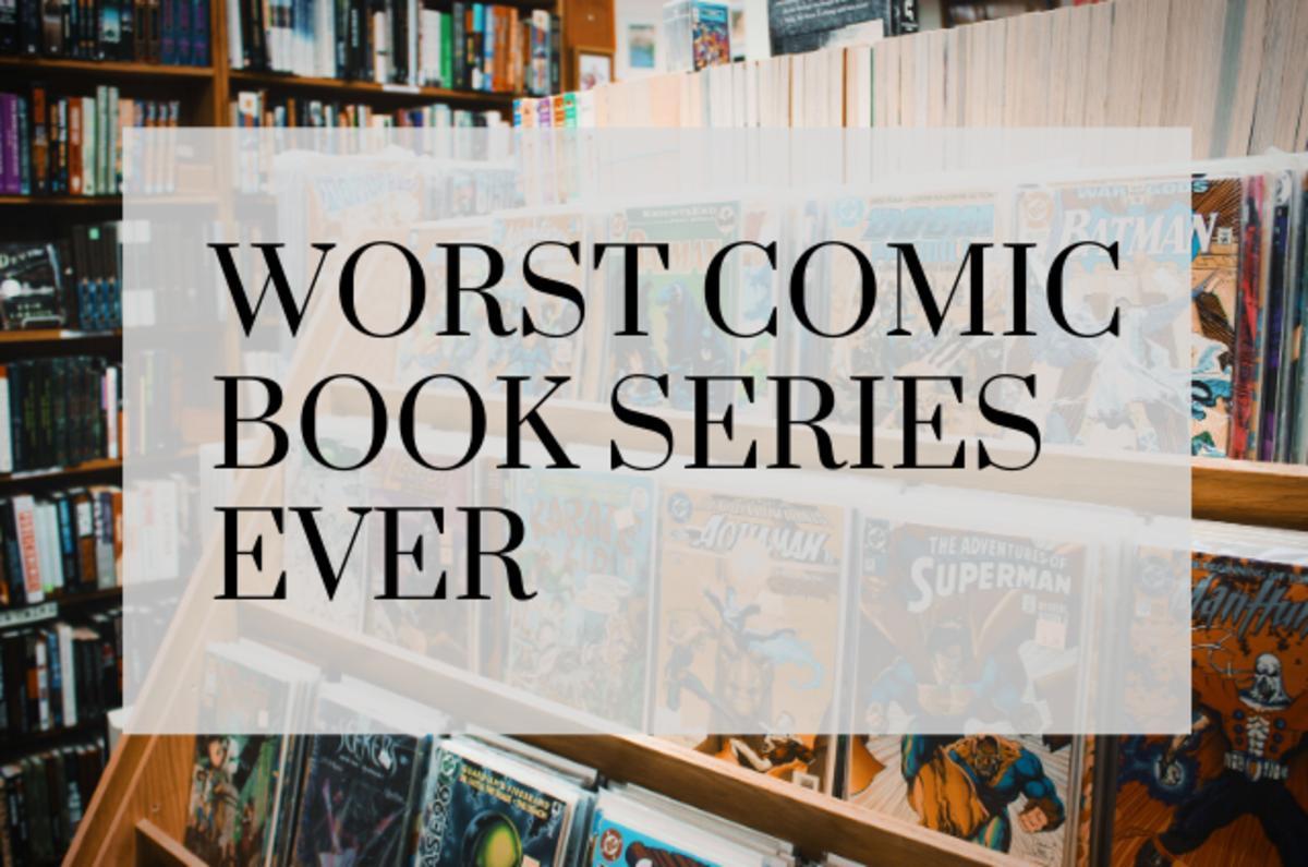 The 5 Worst Comic Book Series Ever: Terrible Comic Books