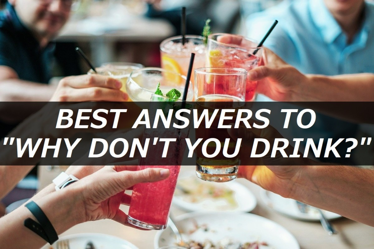 """Best Answers to """"Why Don't You Drink?"""""""