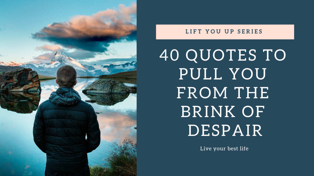 40 Quotes to Pull You From the Brink of Despair