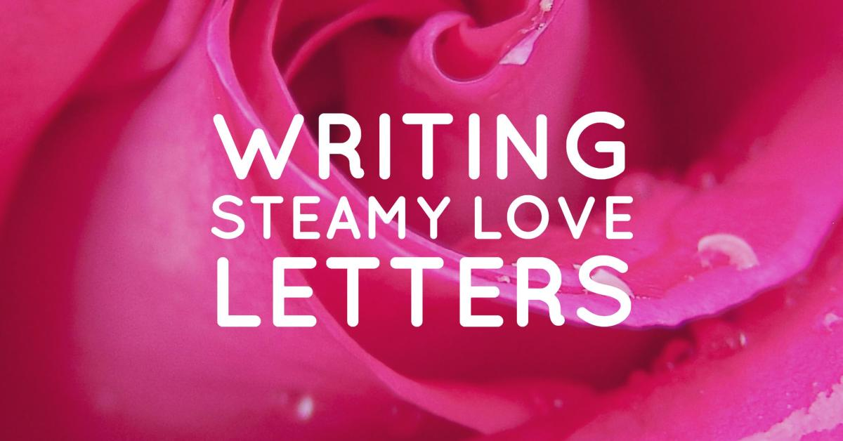 How to Write a Steamy, Sexy, Naughty Love Letter
