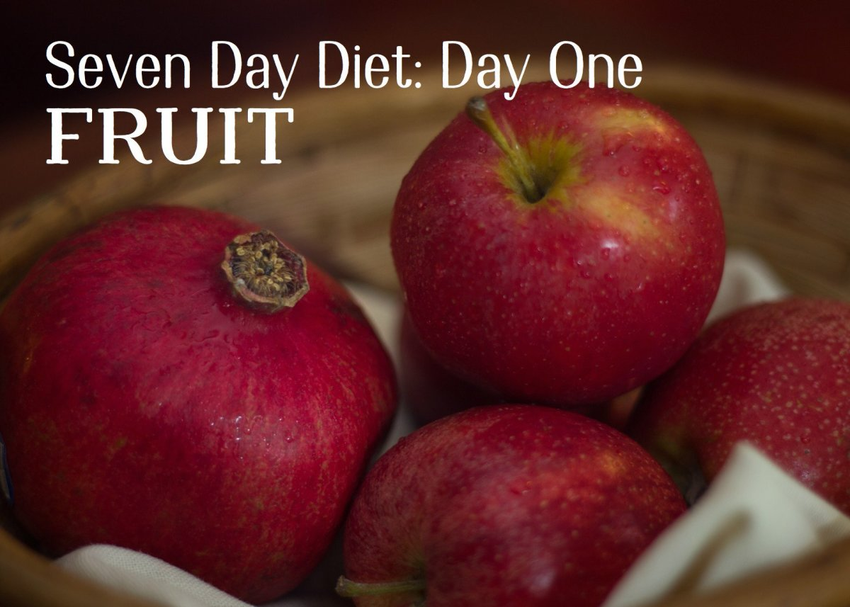 Start day one with two apples and a pomegranate or one apple with an orange or a pomegranate. Only fresh, whole fruit, no fruit juice.