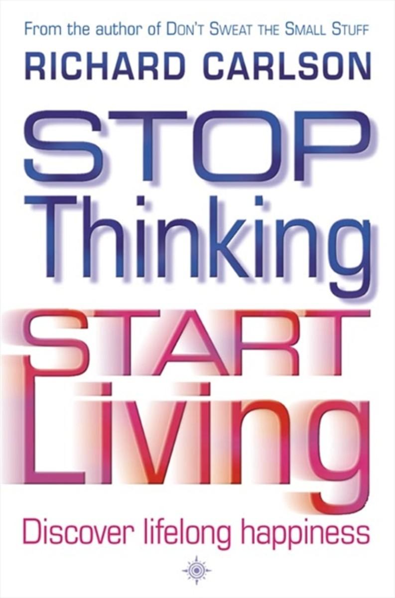 Stop Thinking Start Living