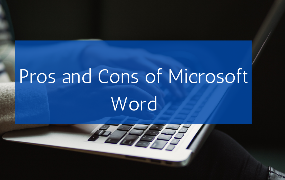 Find out the benefits and flaws of Microsoft Word.